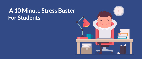 A 10 Minute Stress Buster For Students